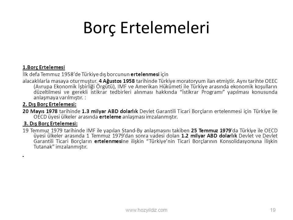 Borç Ertelemeleri 1.Borç Ertelemesi İlk defa Temmuz 1958'de Türkiye dış borcunun ertelenmesi için alacaklılarla masaya oturmuştur.
