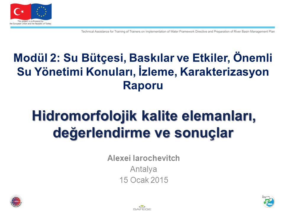 İçerik:  Kalite elemanları  Değerlendirme araçları  3-basamaklı kodlama ve genel skorlama  Tuna hidromorfolojik değerlendirme (ICPDR Joint Danube Survey-3, 2013)