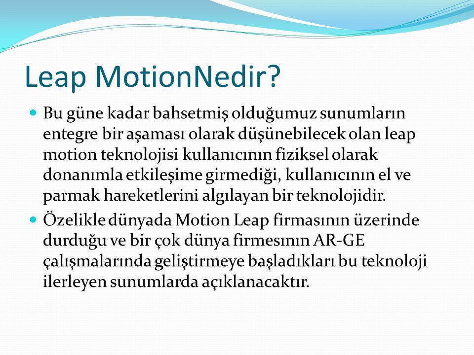 Leap MotionNedir? Bu güne kadar bahsetmiş olduğumuz sunumların entegre bir aşaması olarak düşünebilecek olan leap motion teknolojisi kullanıcının fizi