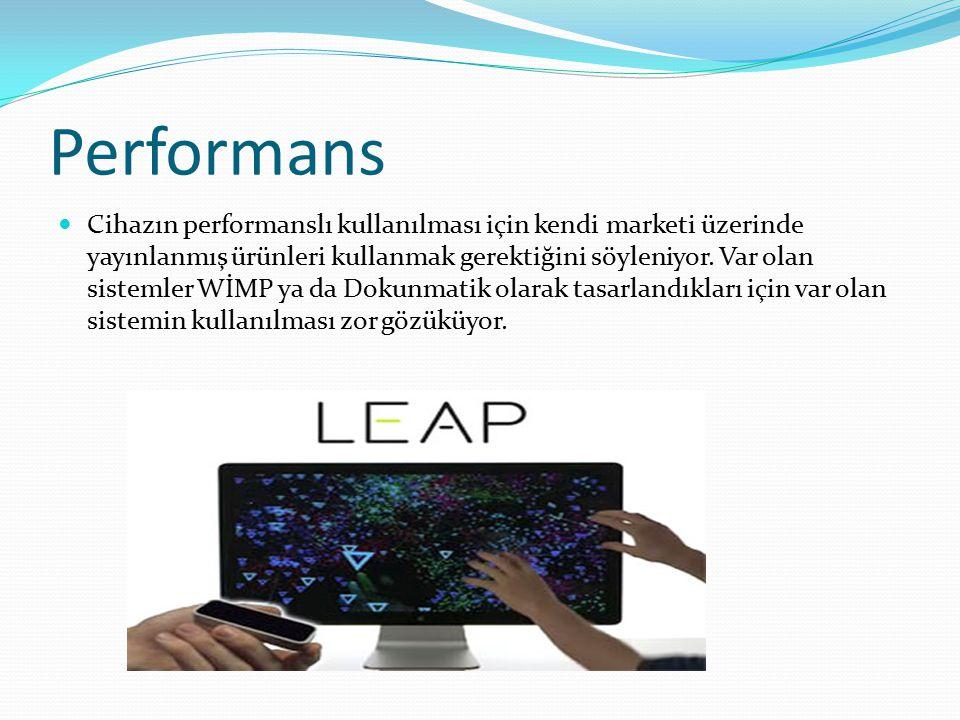 Performans Cihazın performanslı kullanılması için kendi marketi üzerinde yayınlanmış ürünleri kullanmak gerektiğini söyleniyor.