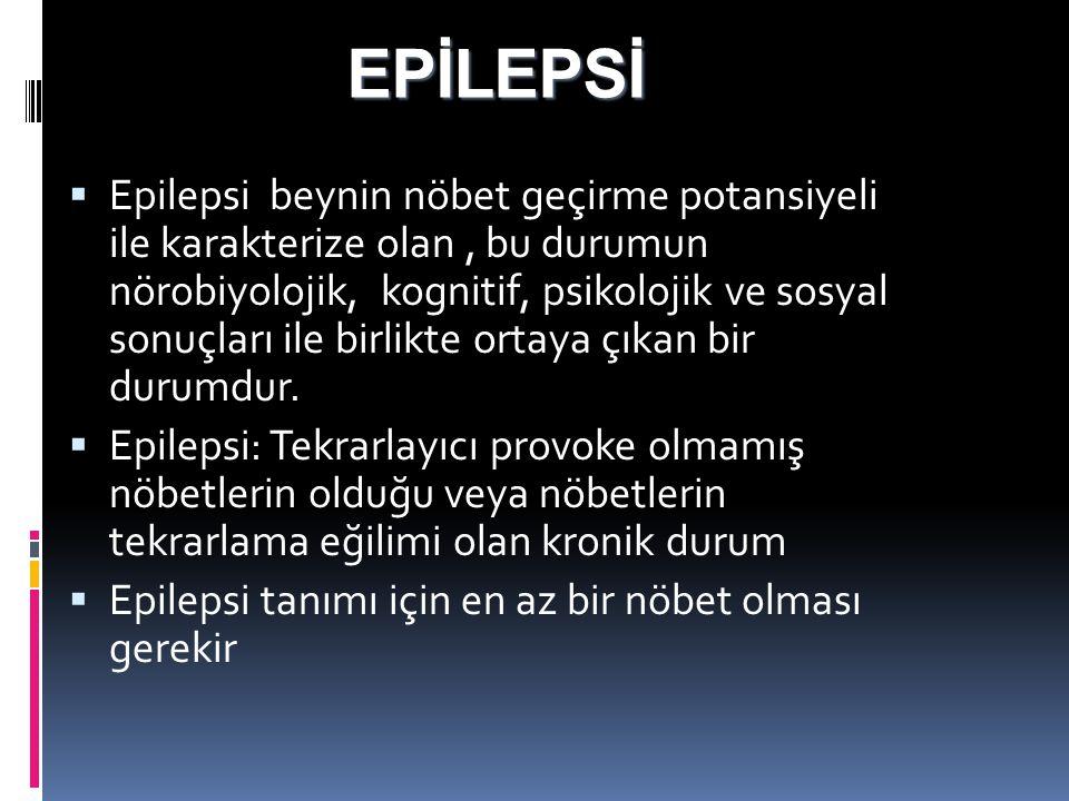 EPİLEPSİ  Epilepsi beynin nöbet geçirme potansiyeli ile karakterize olan, bu durumun nörobiyolojik, kognitif, psikolojik ve sosyal sonuçları ile birl