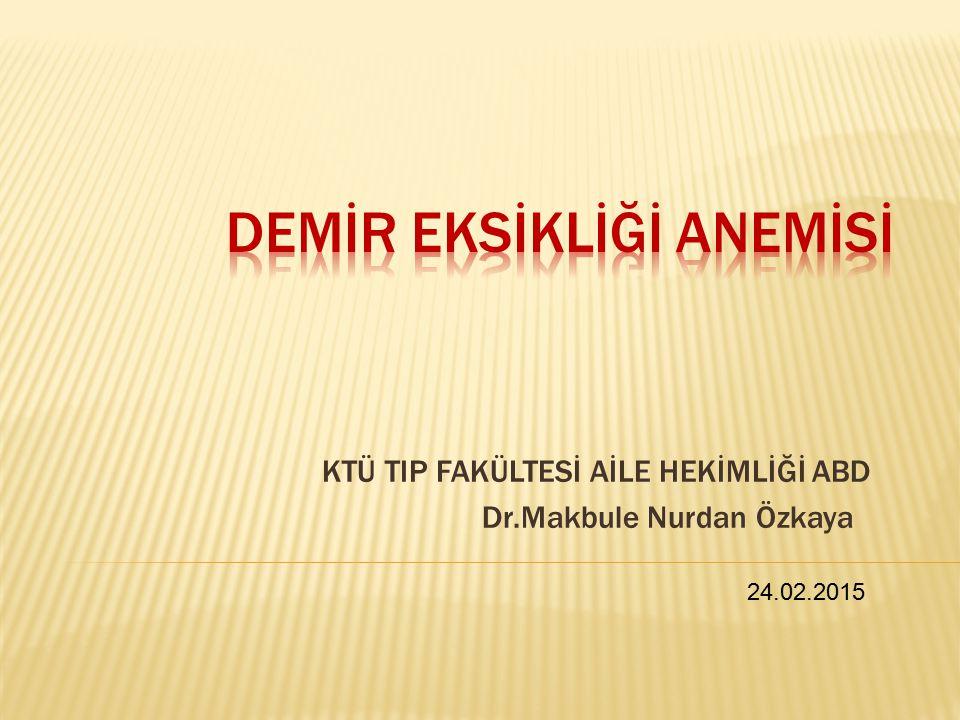KTÜ TIP FAKÜLTESİ AİLE HEKİMLİĞİ ABD Dr.Makbule Nurdan Özkaya 24.02.2015