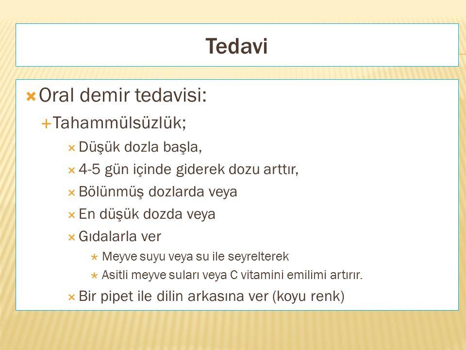 Tedavi  Oral demir tedavisi:  Tahammülsüzlük;  Düşük dozla başla,  4-5 gün içinde giderek dozu arttır,  Bölünmüş dozlarda veya  En düşük dozda v