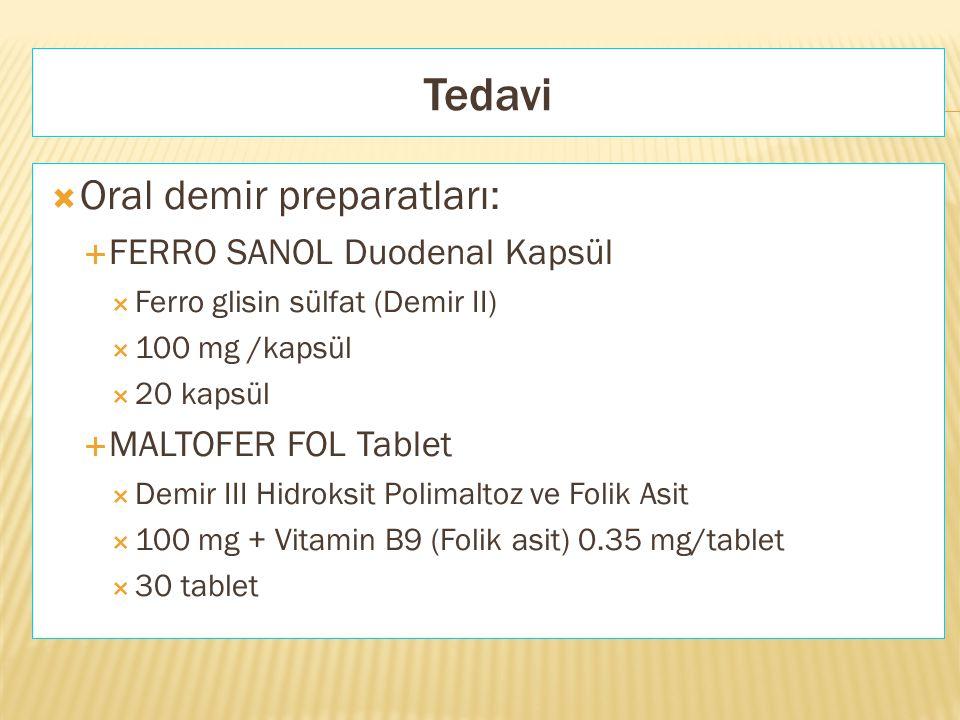 Tedavi  Oral demir preparatları:  FERRO SANOL Duodenal Kapsül  Ferro glisin sülfat (Demir II)  100 mg /kapsül  20 kapsül  MALTOFER FOL Tablet 