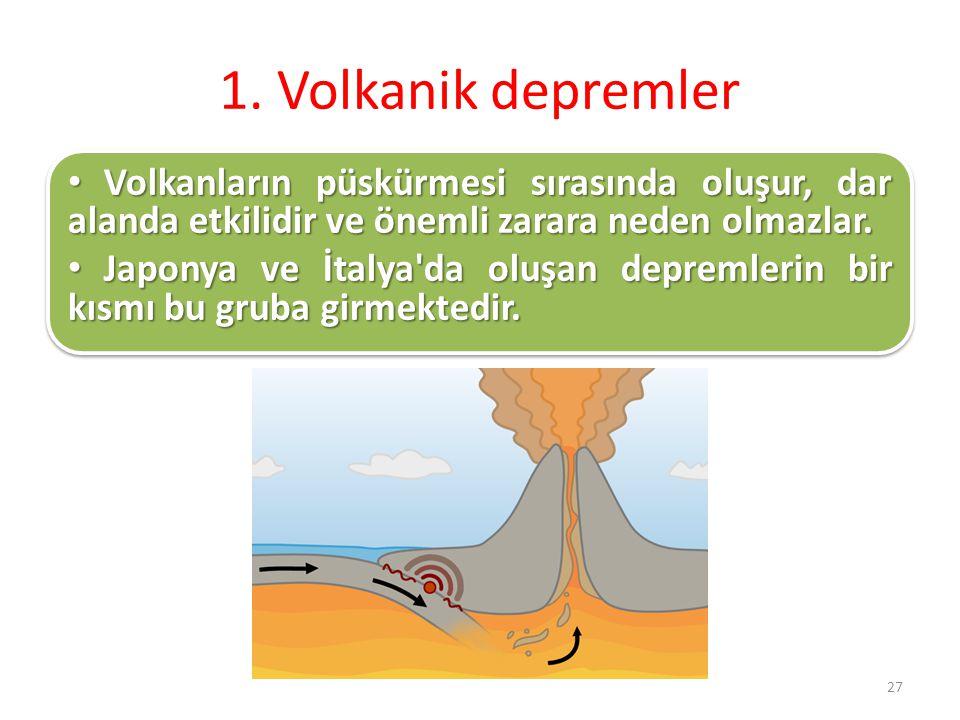1. Volkanik depremler Volkanların püskürmesi sırasında oluşur, dar alanda etkilidir ve önemli zarara neden olmazlar. Volkanların püskürmesi sırasında