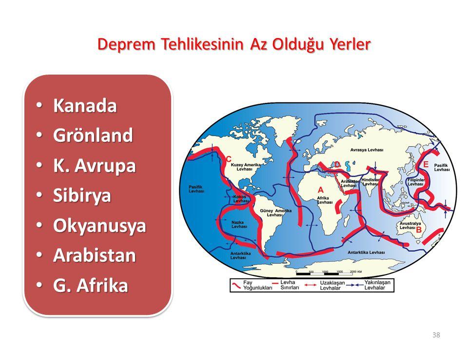 Deprem Tehlikesinin Az Olduğu Yerler Kanada Kanada Grönland Grönland K. Avrupa K. Avrupa Sibirya Sibirya Okyanusya Okyanusya Arabistan Arabistan G. Af