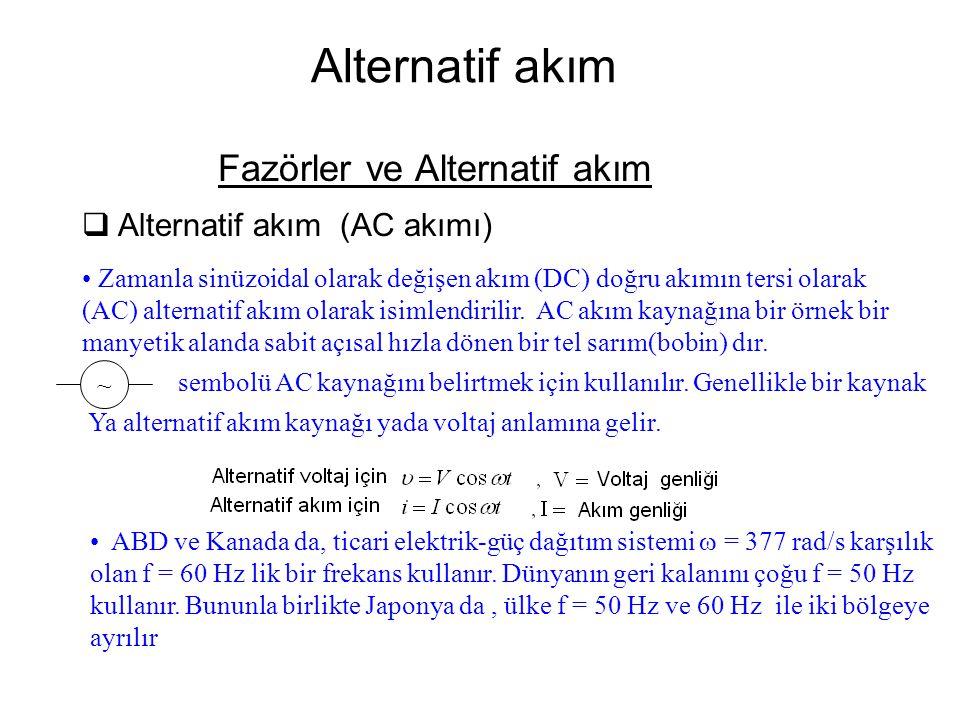 Alternatif akım Fazörler ve Alternatif akım  Alternatif akım (AC akımı) Zamanla sinüzoidal olarak değişen akım (DC) doğru akımın tersi olarak (AC) al