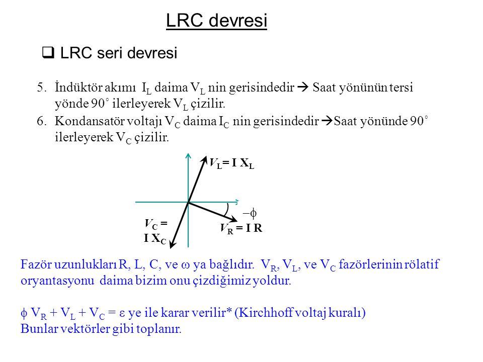 -φ-φ V R = I R V L = I X L V C = I X C 5.İndüktör akımı I L daima V L nin gerisindedir  Saat yönünün tersi yönde 90˚ ilerleyerek V L çizilir. 6.Konda