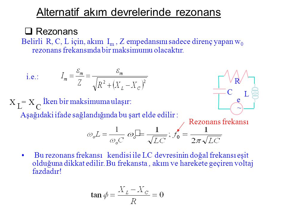 Alternatif akım devrelerinde rezonans  Rezonans Belirli R, C, L için, akım I m, Z empedansını sadece direnç yapan w 0 rezonans frekansında bir maksim