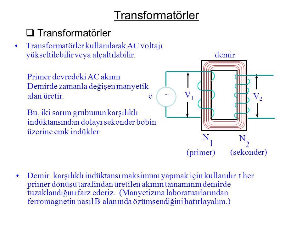 Transformatörler  Transformatörler Transformatörler kullanılarak AC voltajı yükseltilebilir veya alçaltılabilir. Primer devredeki AC akımı Demirde za