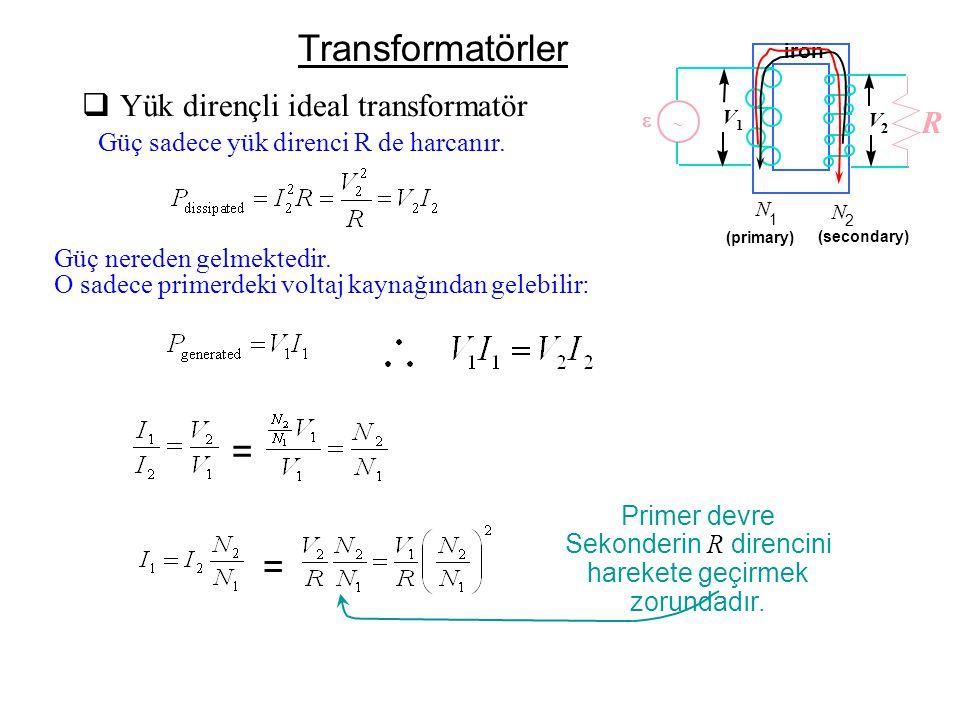 Transformatörler  Yük dirençli ideal transformatör Güç sadece yük direnci R de harcanır.   N 2 N 1 (primary) (secondary) iron V 2 V 1 R = = Primer