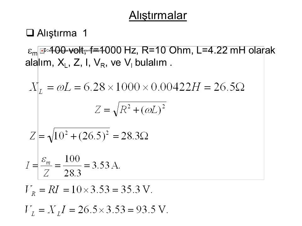 Alıştırmalar  Alıştırma 1  m = 100 volt, f=1000 Hz, R=10 Ohm, L=4.22 mH olarak alalım, X L, Z, I, V R, ve V l bulalım.