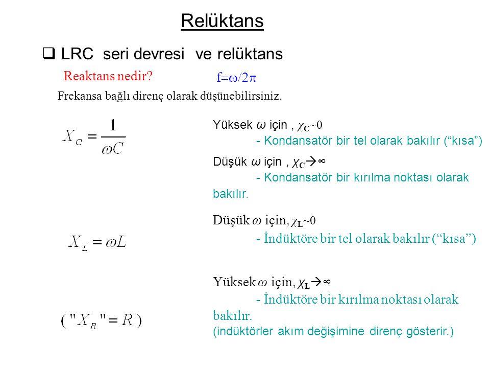 """Yüksek ω için, χ C ~0 - Kondansatör bir tel olarak bakılır (""""kısa"""") Düşük ω için, χ C  ∞ - Kondansatör bir kırılma noktası olarak bakılır. Düşük ω iç"""