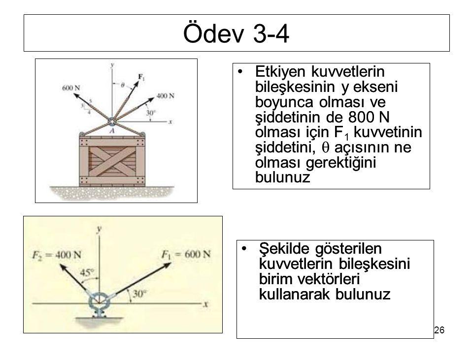 KT26 Ödev 3-4 Etkiyen kuvvetlerin bileşkesinin y ekseni boyunca olması ve şiddetinin de 800 N olması için F 1 kuvvetinin şiddetini,  açısının ne olması gerektiğini bulunuz Şekilde gösterilen kuvvetlerin bileşkesini birim vektörleri kullanarak bulunuz Etkiyen kuvvetlerin bileşkesinin y ekseni boyunca olması ve şiddetinin de 800 N olması için F 1 kuvvetinin şiddetini,  açısının ne olması gerektiğini bulunuz Şekilde gösterilen kuvvetlerin bileşkesini birim vektörleri kullanarak bulunuz