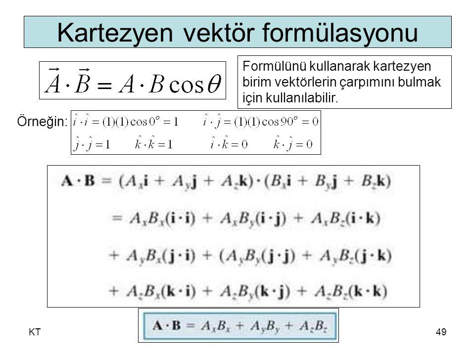 KT49 Kartezyen vektör formülasyonu Formülünü kullanarak kartezyen birim vektörlerin çarpımını bulmak için kullanılabilir.