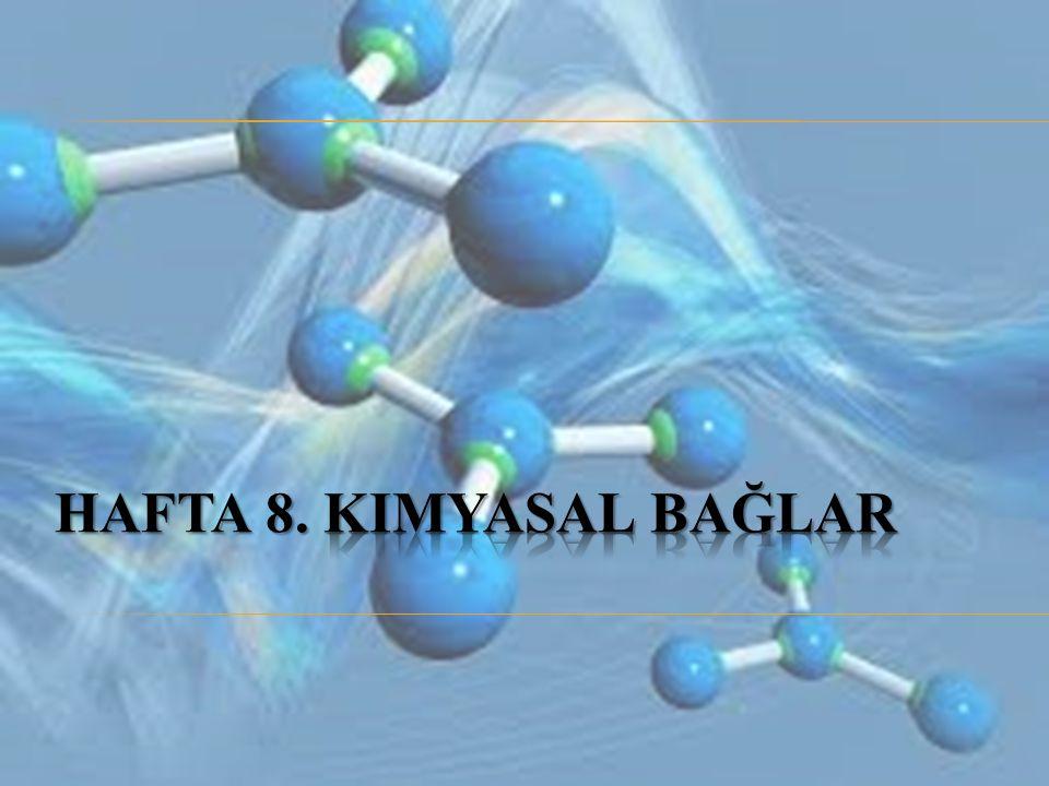  Kimyasal bağlanmada en dış kabukta yer alan elektronlar (değerlik elektronları) rol oynar.
