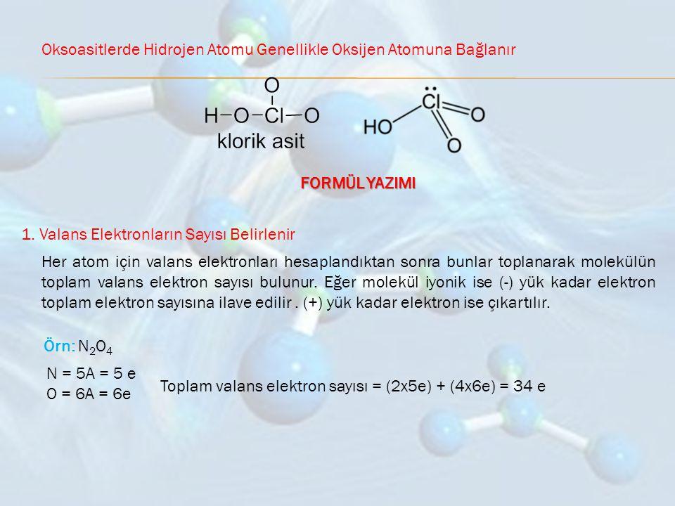 Oksoasitlerde Hidrojen Atomu Genellikle Oksijen Atomuna Bağlanır FORMÜL YAZIMI 1. Valans Elektronların Sayısı Belirlenir Her atom için valans elektron