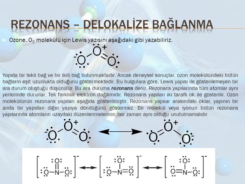 Ozone, O 3 molekülü için Lewis yazısını aşağıdaki gibi yazabiliriz. Yapıda bir tekli bağ ve bir ikili bağ bulunmaktadır. Ancak deneysel sonuçlar, ozon