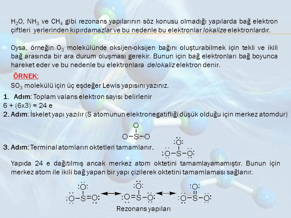 H 2 O, NH 3 ve CH 4 gibi rezonans yapılarının söz konusu olmadığı yapılarda bağ elektron çiftleri yerlerinden kıpırdamazlar ve bu nedenle bu elektronl