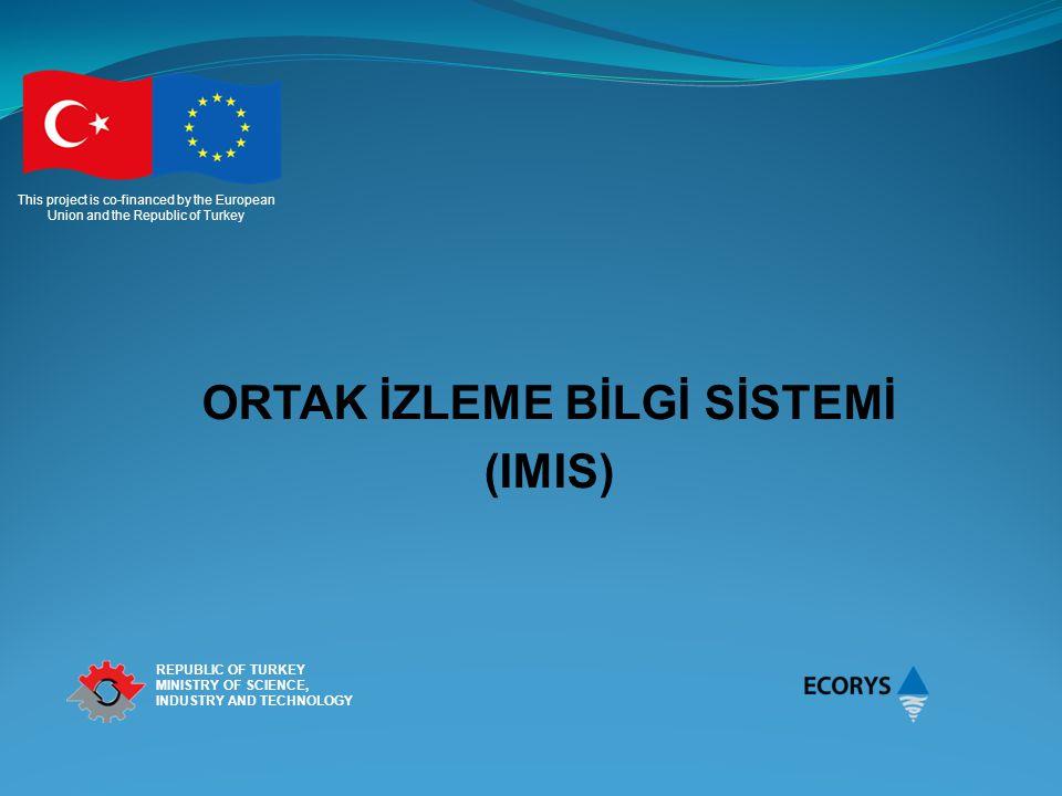 This project is co-financed by the European Union and the Republic of Turkey REPUBLIC OF TURKEY MINISTRY OF SCIENCE, INDUSTRY AND TECHNOLOGY IMIS'in Kapsamı IPA'nın Bölgesel Kalkınma ve İnsan Kaynaklarının Geliştirilmesi Bileşenleri kapsamında finanse edilen operasyonların izlenmesi