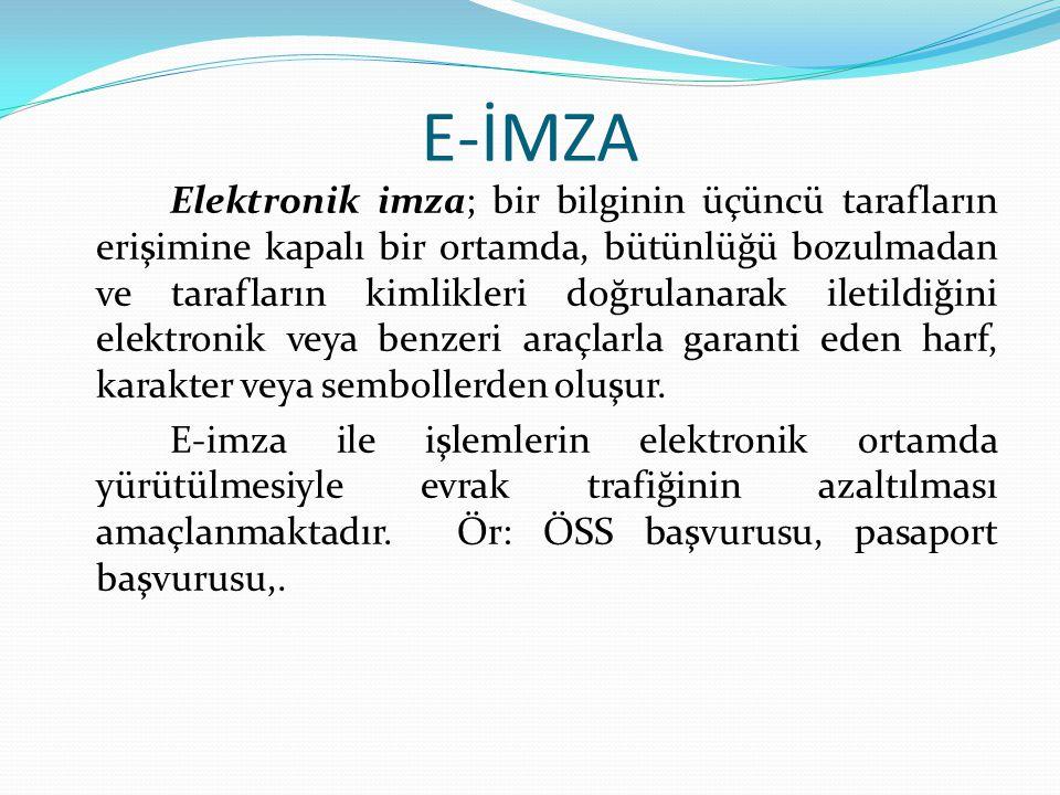 E-İMZA Elektronik imza; bir bilginin üçüncü tarafların erişimine kapalı bir ortamda, bütünlüğü bozulmadan ve tarafların kimlikleri doğrulanarak iletildiğini elektronik veya benzeri araçlarla garanti eden harf, karakter veya sembollerden oluşur.