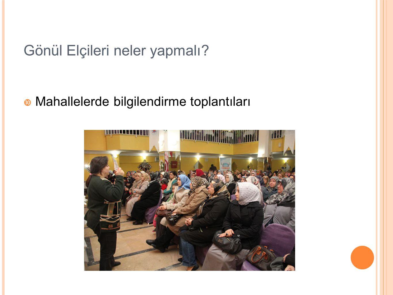  Mahallelerde bilgilendirme toplantıları Gönül Elçileri neler yapmalı?