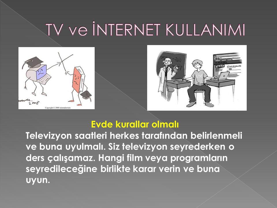 Evde kurallar olmalı Televizyon saatleri herkes tarafından belirlenmeli ve buna uyulmalı. Siz televizyon seyrederken o ders çalışamaz. Hangi film veya