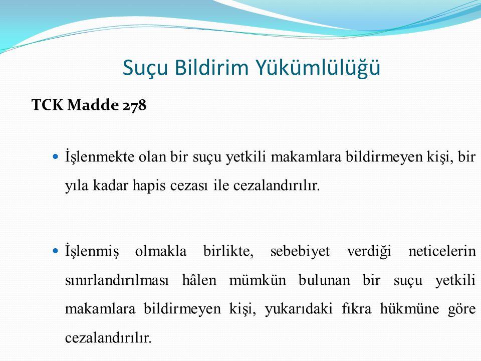 Suçu Bildirim Yükümlülüğü TCK Madde 278 İşlenmekte olan bir suçu yetkili makamlara bildirmeyen kişi, bir yıla kadar hapis cezası ile cezalandırılır.