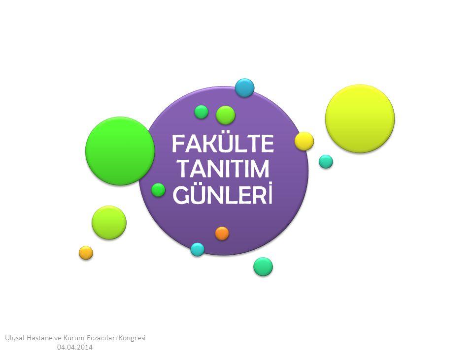 FAKÜLTE TANITIM GÜNLER İ Ulusal Hastane ve Kurum Eczacıları Kongresi 04.04.2014