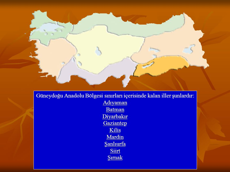 Güneydoğu Anadolu Bölgesi sınırları içerisinde kalan iller şunlardır: Adıyaman Batman Diyarbakır Gaziantep Kilis Mardin Şanlıurfa Siirt Şırnak