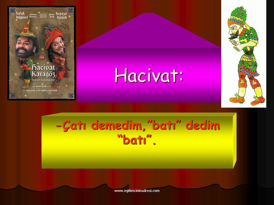 """Hacivat: -Çatı demedim,""""batı"""" dedim """"batı"""". www.egitimcininadresi.com"""