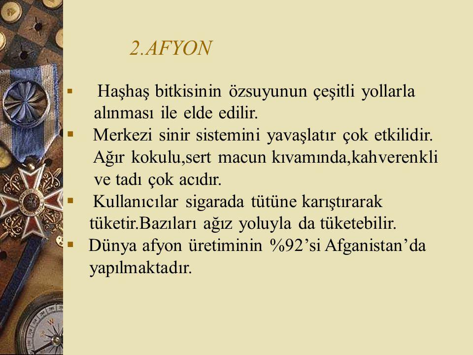 2.AFYON  Haşhaş bitkisinin özsuyunun çeşitli yollarla alınması ile elde edilir.