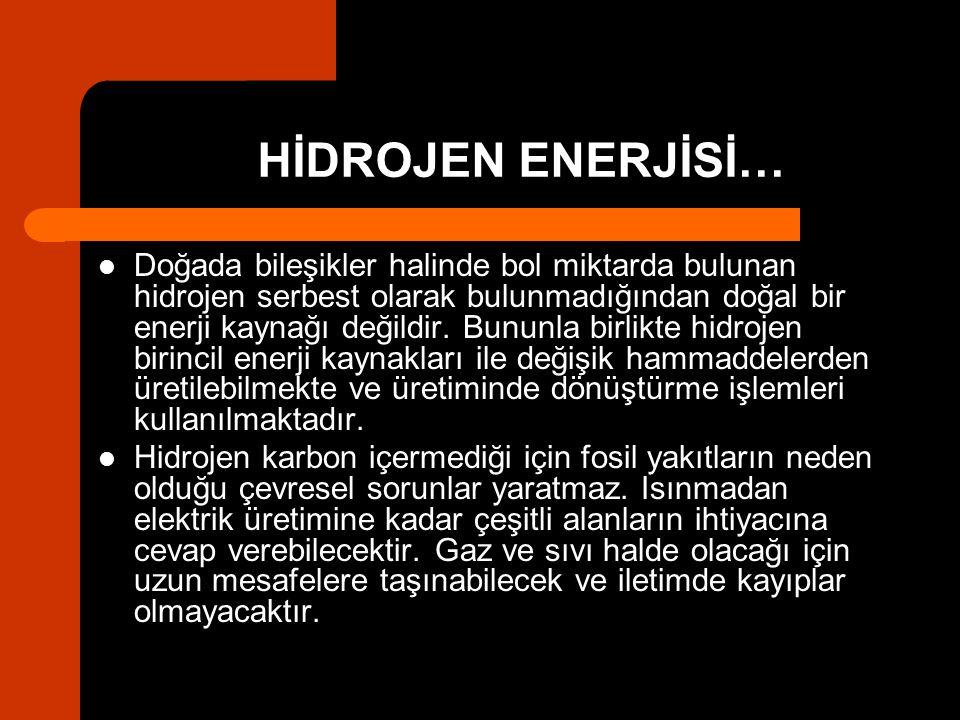 HİDROJEN ENERJİSİ… Doğada bileşikler halinde bol miktarda bulunan hidrojen serbest olarak bulunmadığından doğal bir enerji kaynağı değildir. Bununla b