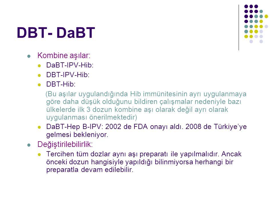 DBT- DaBT Kombine aşılar: DaBT-IPV-Hib: DBT-IPV-Hib: DBT-Hib: (Bu aşılar uygulandığında Hib immünitesinin ayrı uygulanmaya göre daha düşük olduğunu bildiren çalışmalar nedeniyle bazı ülkelerde ilk 3 dozun kombine aşı olarak değil ayrı olarak uygulanması önerilmektedir) DaBT-Hep B-IPV: 2002 de FDA onayı aldı.