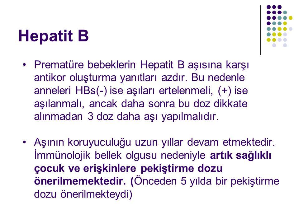 Hepatit B Prematüre bebeklerin Hepatit B aşısına karşı antikor oluşturma yanıtları azdır.