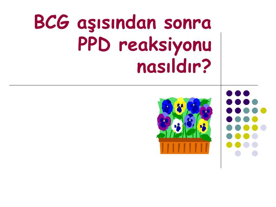 BCG aşısından sonra PPD reaksiyonu nasıldır?