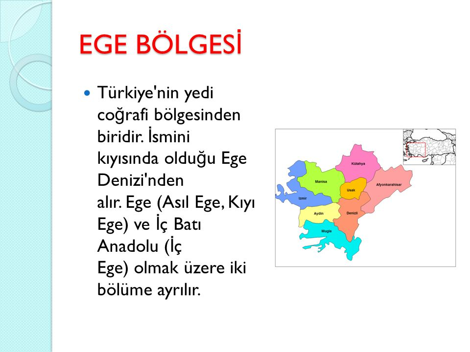 EGE BÖLGES İ Türkiye'nin yedi co ğ rafi bölgesinden biridir. İ smini kıyısında oldu ğ u Ege Denizi'nden alır. Ege (Asıl Ege, Kıyı Ege) ve İ ç Batı Ana