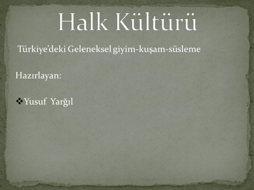 Türkiye'deki Geleneksel giyim-kuşam-süsleme Hazırlayan:  Yusuf Yarğıl