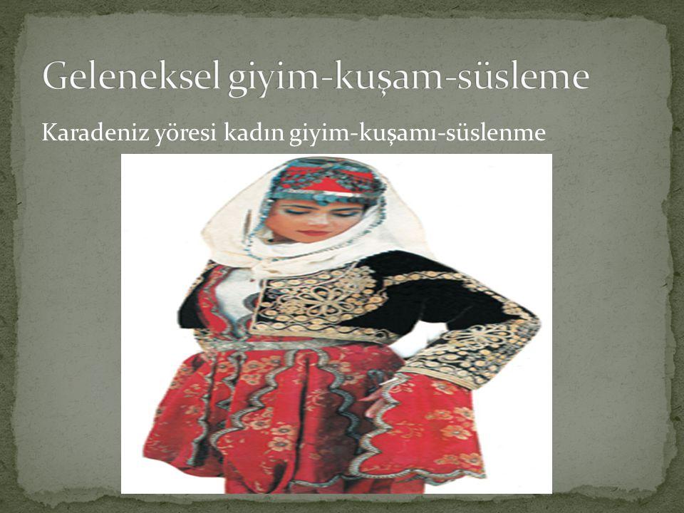 Karadeniz yöresi kadın giyim-kuşamı-süslenme