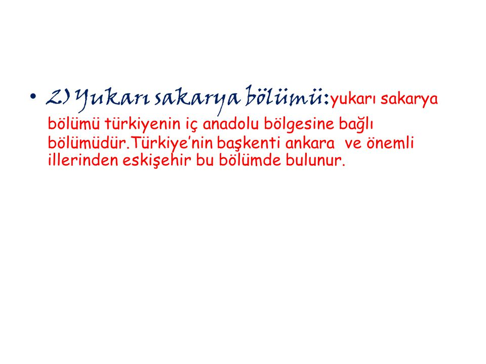 2)Yukarı sakarya bölümü: yukarı sakarya bölümü türkiyenin iç anadolu bölgesine bağlı bölümüdür.Türkiye'nin başkenti ankara ve önemli illerinden eskişe