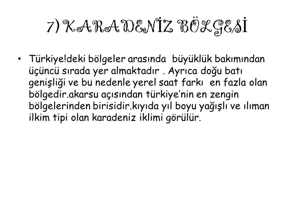 7)KARADEN İ Z BÖLGES İ Türkiye!deki bölgeler arasında büyüklük bakımından üçüncü sırada yer almaktadır. Ayrıca doğu batı genişliği ve bu nedenle yerel