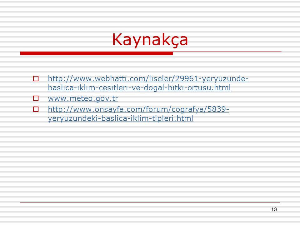 18 Kaynakça  http://www.webhatti.com/liseler/29961-yeryuzunde- baslica-iklim-cesitleri-ve-dogal-bitki-ortusu.html http://www.webhatti.com/liseler/299