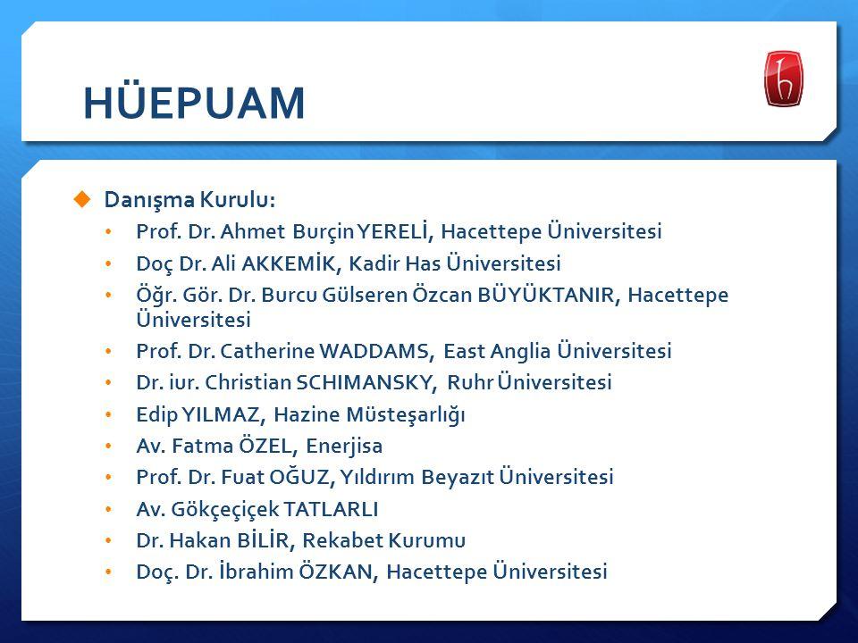 HÜEPUAM  Danışma Kurulu: Prof. Dr. Ahmet Burçin YERELİ, Hacettepe Üniversitesi Doç Dr. Ali AKKEMİK, Kadir Has Üniversitesi Öğr. Gör. Dr. Burcu Gülser