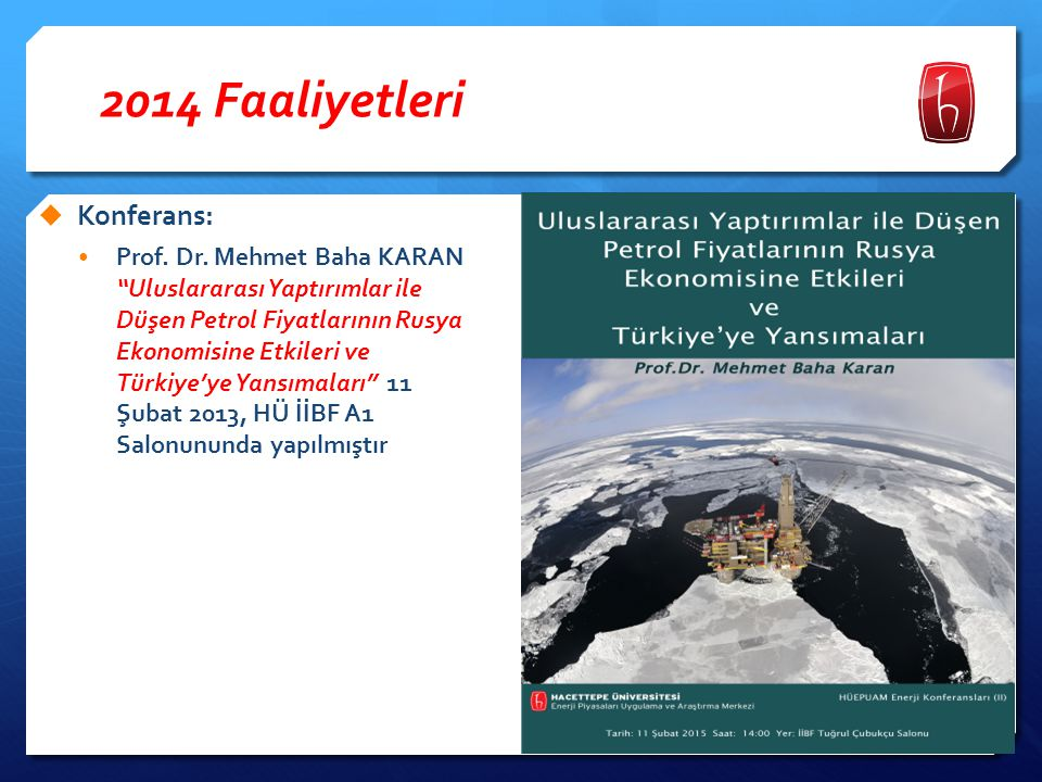 """2014 Faaliyetleri  Konferans: Prof. Dr. Mehmet Baha KARAN """"Uluslararası Yaptırımlar ile Düşen Petrol Fiyatlarının Rusya Ekonomisine Etkileri ve Türki"""