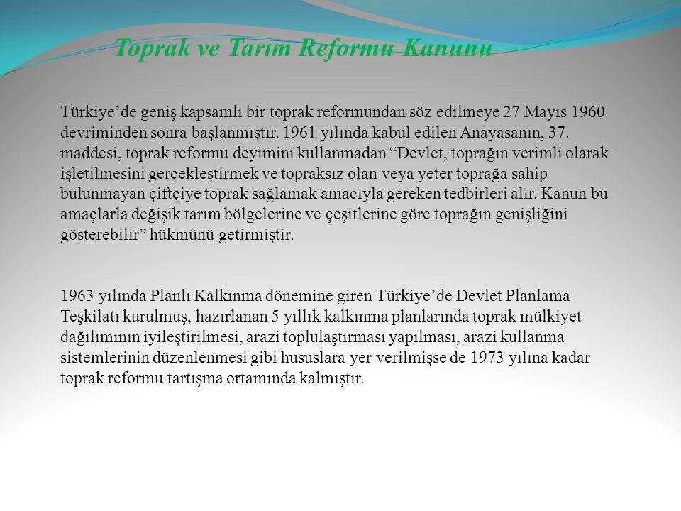Toprak ve Tarım Reformu Kanunu Türkiye'de geniş kapsamlı bir toprak reformundan söz edilmeye 27 Mayıs 1960 devriminden sonra başlanmıştır. 1961 yılınd