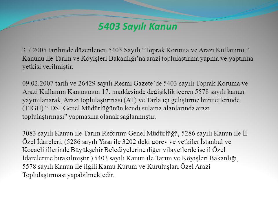 """5403 Sayılı Kanun 3.7.2005 tarihinde düzenlenen 5403 Sayılı """"Toprak Koruma ve Arazi Kullanımı """" Kanunu ile Tarım ve Köyişleri Bakanlığı'na arazi toplu"""