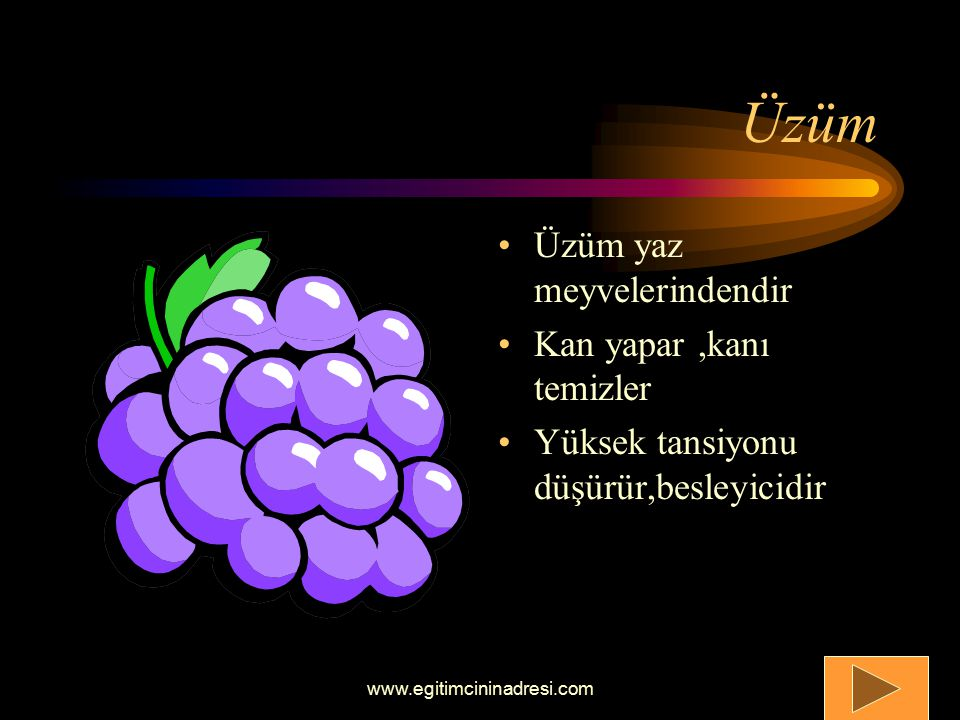 Üzüm Üzüm yaz meyvelerindendir Kan yapar,kanı temizler Yüksek tansiyonu düşürür,besleyicidir