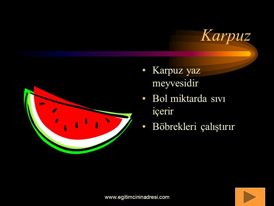 Karpuz Karpuz yaz meyvesidir Bol miktarda sıvı içerir Böbrekleri çalıştırır