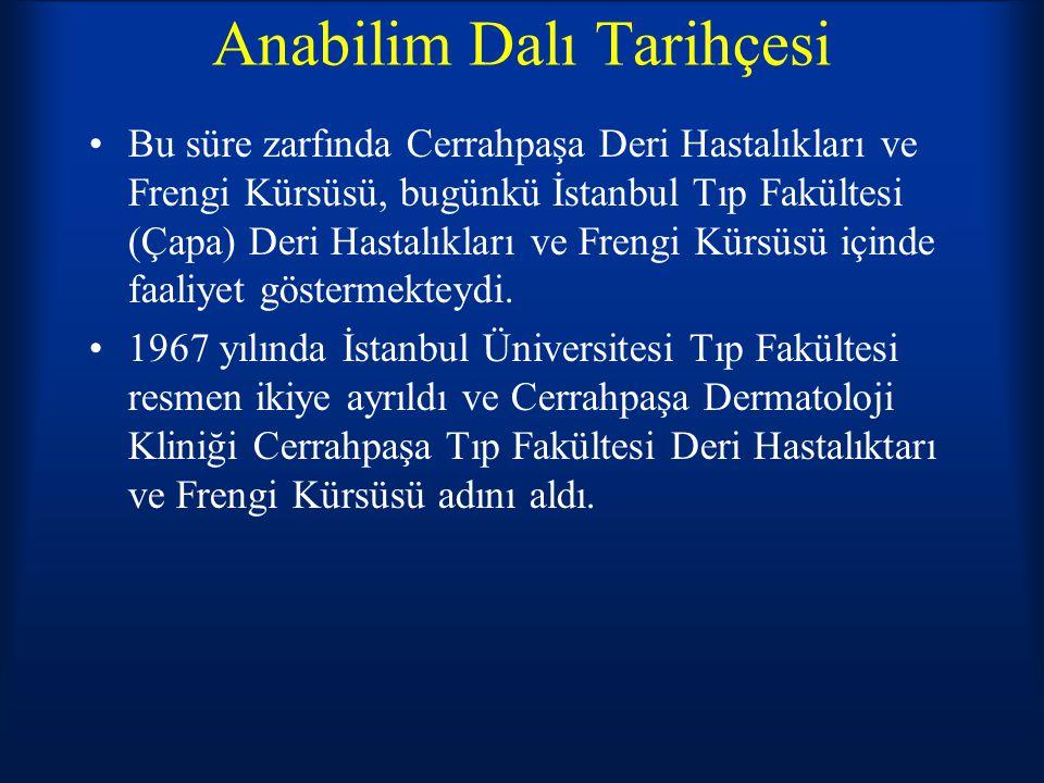 Anabilim Dalı Tarihçesi Yüksek Öğretim Kurumu nun kurulmasından sonra Deri Hastalıkları ve Frengi Kürsüsü olan ismi, Dermatoloji Anabilim Dalı olarak değiştirilmiştir.