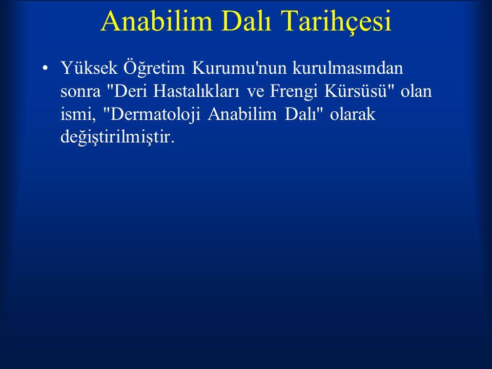 Anabilim Dalı Tarihçesi Anabilim Dalımız Türkiye deki dermatoloji eğitimine katkıda bulunmayı bir düstur edinmiştir.